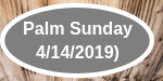 Palm Sunday 4/14/2019
