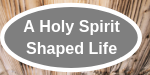 A Holy Spirit Shaped Life