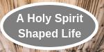 A Holy Spirit Shaped Life