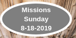 Missions Sunday 8-18-2019