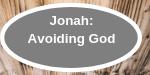 Jonah; Avoiding God